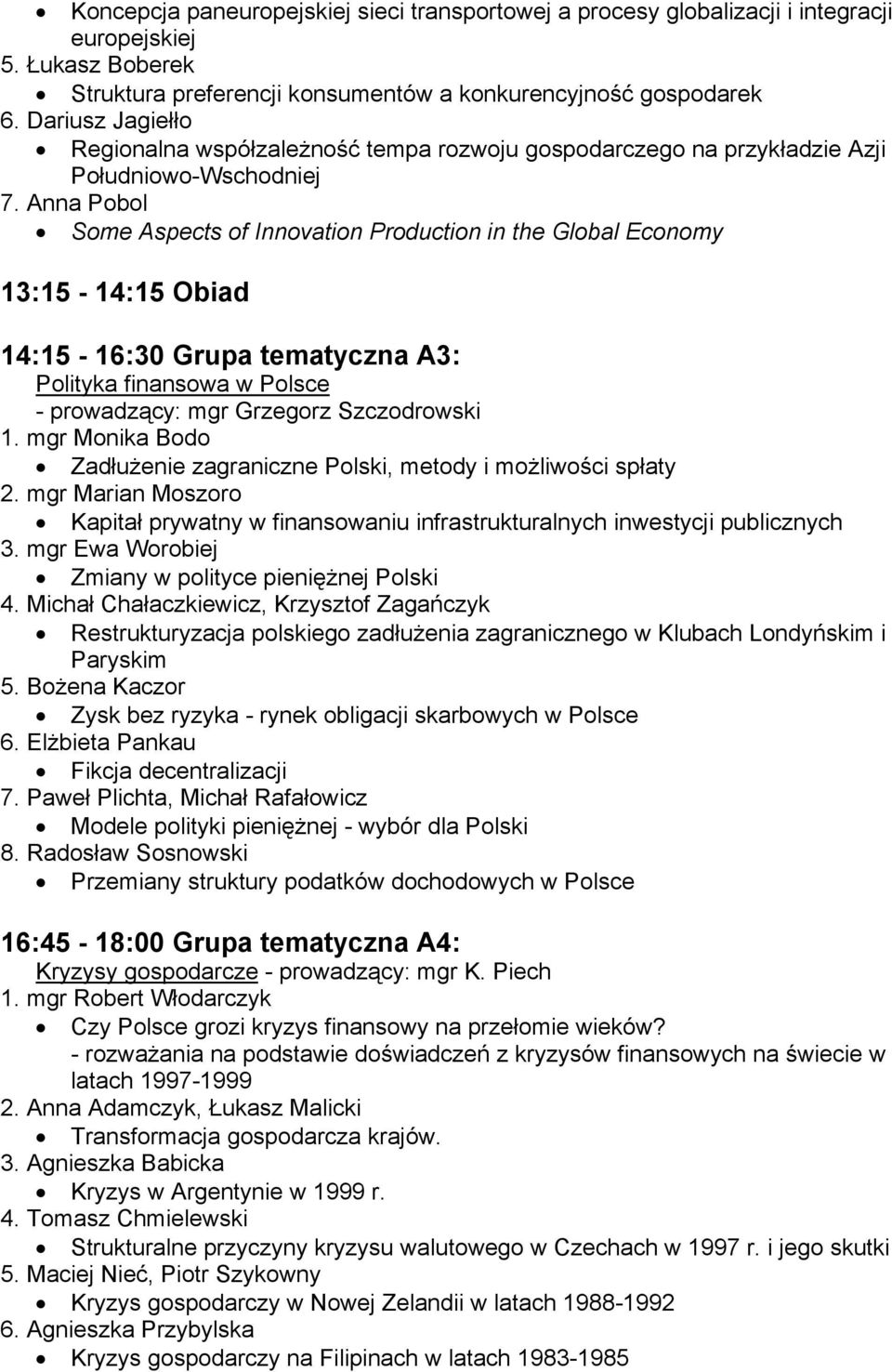 Anna Pobol Some Aspects of Innovation Production in the Global Economy 14:15-16:30 Grupa tematyczna A3: Polityka finansowa w Polsce - prowadzący: mgr Grzegorz Szczodrowski 1.