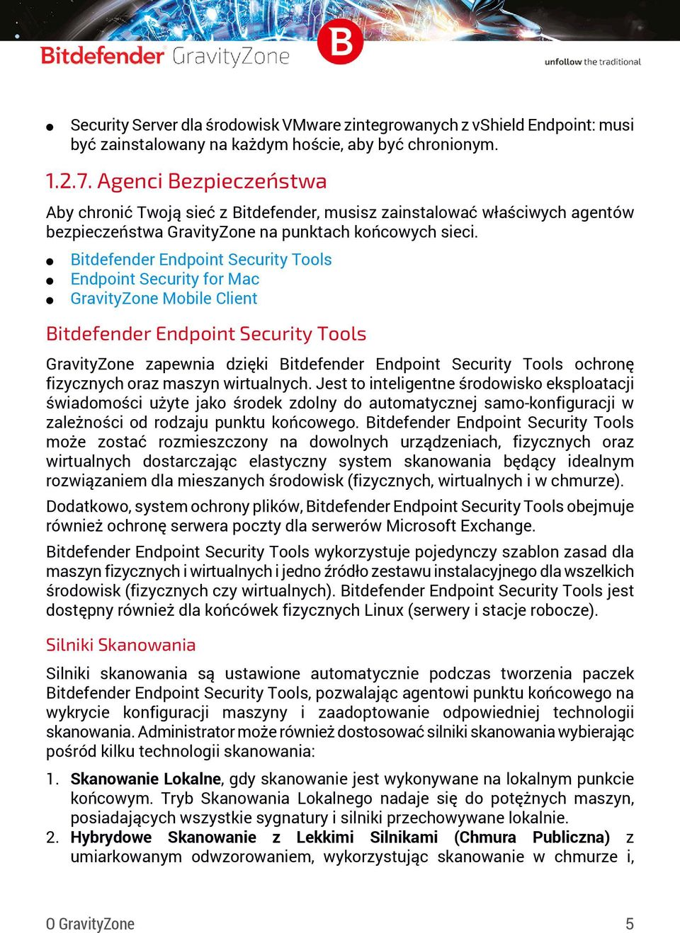 Bitdefender Endpoint Security Tools Endpoint Security for Mac GravityZone Mobile Client Bitdefender Endpoint Security Tools GravityZone zapewnia dzięki Bitdefender Endpoint Security Tools ochronę