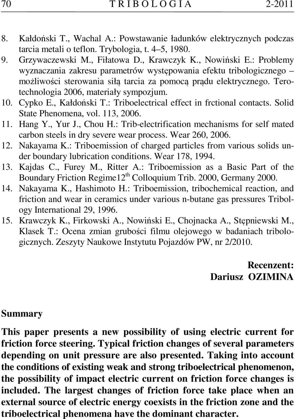 Cyko E., Kałdoński T.: Triboelectrical effect in frctional contacts. Solid State Penomena, vol. 113, 2006. 11. Hang Y., Yur J., Cou H.