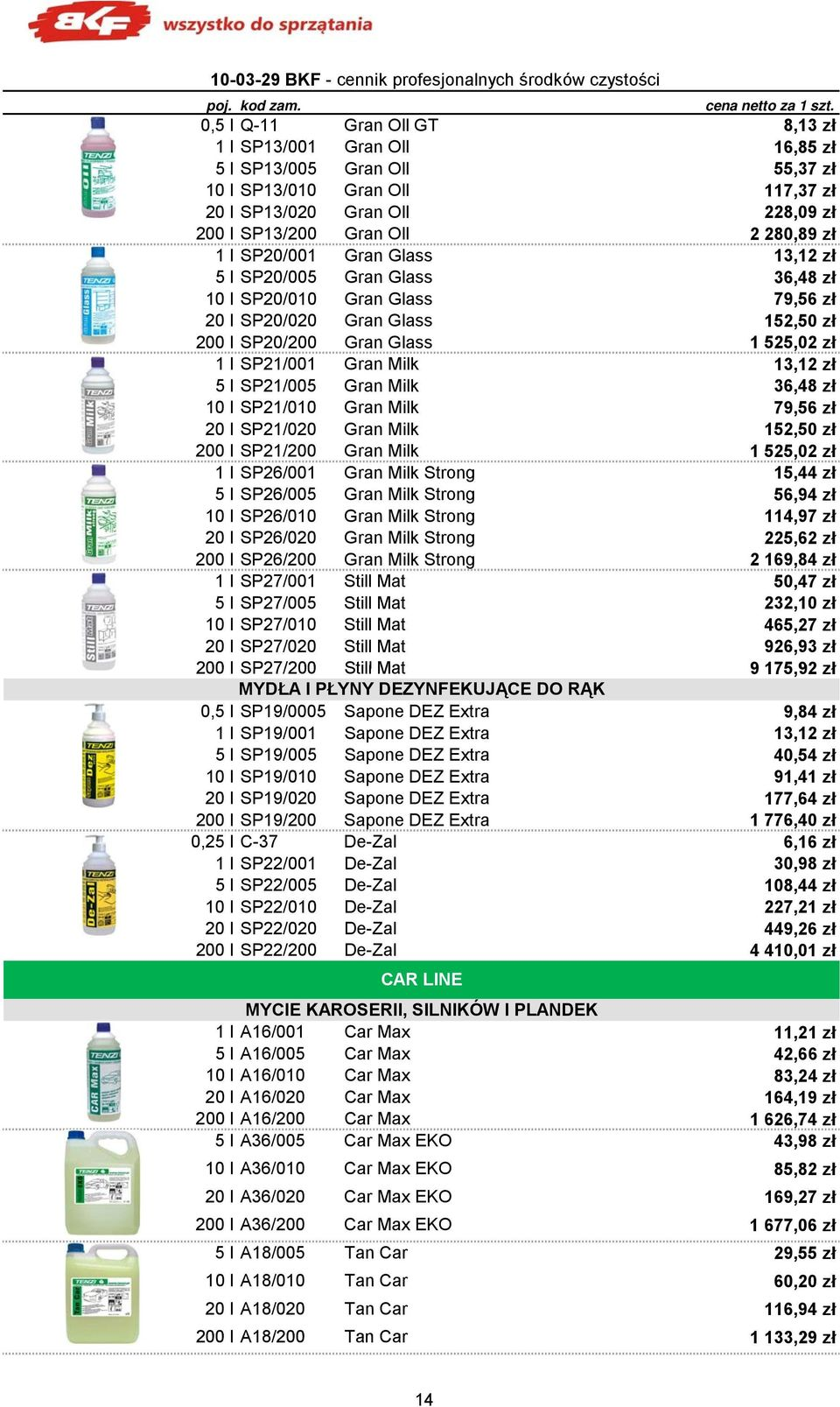 SP20/001 Gran Glass 13,12 zł 5 l SP20/005 Gran Glass 36,48 zł 10 l SP20/010 Gran Glass 79,56 zł 20 l SP20/020 Gran Glass 152,50 zł 200 l SP20/200 Gran Glass 1 525,02 zł 1 l SP21/001 Gran Milk 13,12