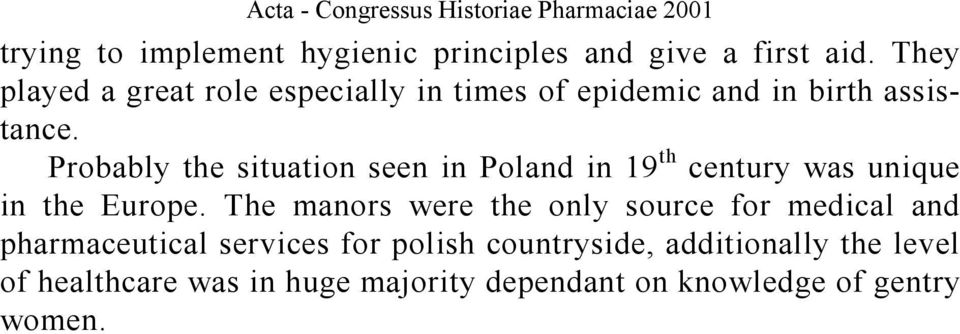Probably the situation seen in Poland in 19 th century was unique in the Europe.