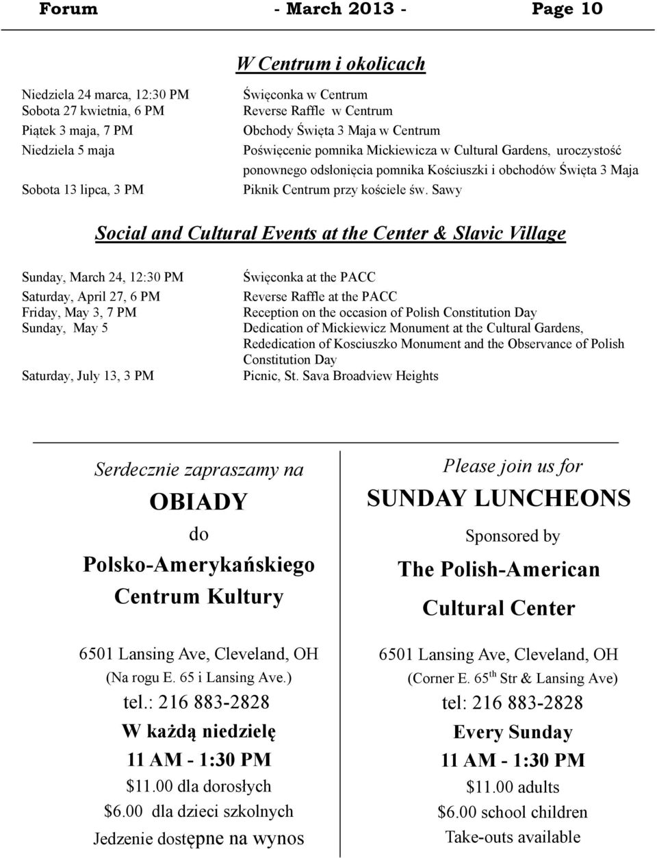 Sawy Social and Cultural Events at the Center & Slavic Village Sunday, March 24, 12:30 PM Saturday, April 27, 6 PM Żriday, May 3, 7 PM Sunday, May 5 więconka at the PACC Reverse Raffle at the PACC