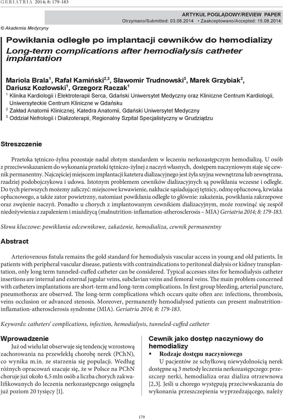 2014 Powikłania odległe po implantacji cewników do hemodializy Long-term complications after hemodialysis catheter implantation Mariola Brala 1, Rafał Kamiński 2,3, Sławomir Trudnowski 3, Marek