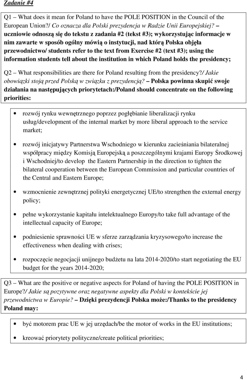 from Exercise #2 (text #3); using the information students tell about the institution in which Poland holds the presidency; Q2 What responsibilities are there for Poland resulting from the presidency?