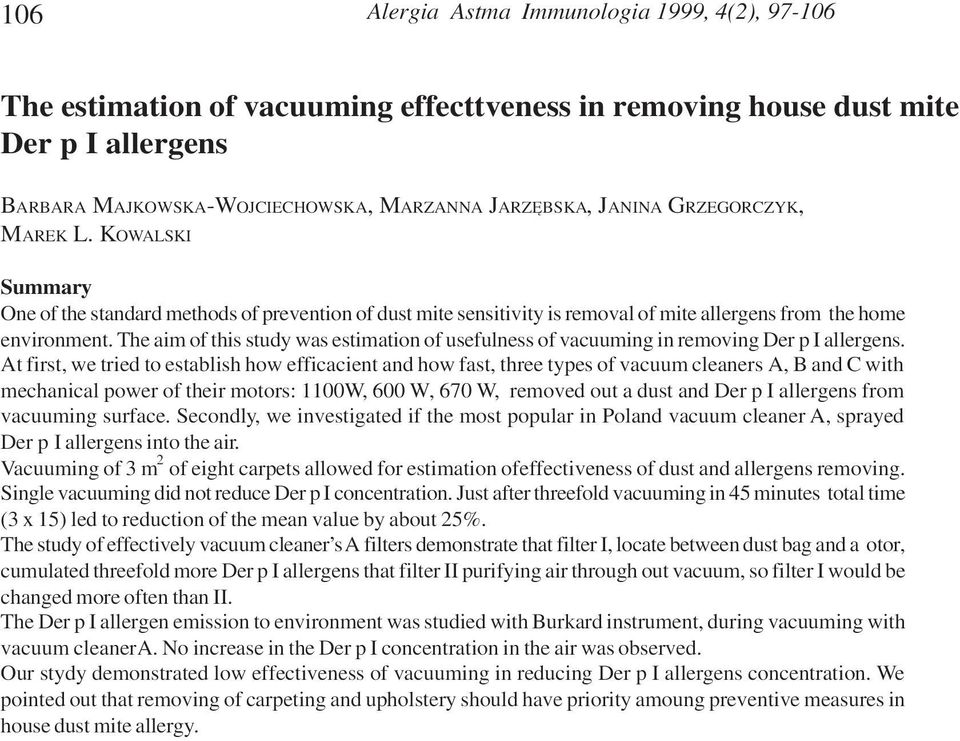 The aim of this study was estimation of usefulness of vacuuming in removing Der p I allergens.