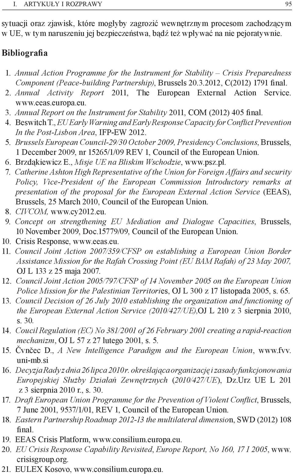 .3.2012, C(2012) 1791 final. 2. Annual Activity Report 2011, The European External Action Service. www.eeas.europa.eu. 3. Annual Report on the Instrument for Stability 2011, COM (2012) 405 final. 4. Beswitch T.