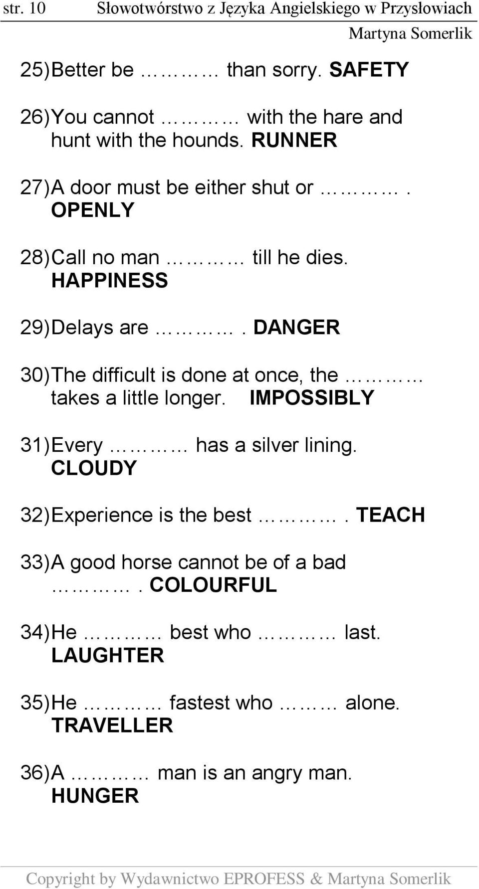 DANGER 30) The difficult is done at once, the takes a little longer. IMPOSSIBLY 31) Every has a silver lining. CLOUDY 32) Experience is the best.