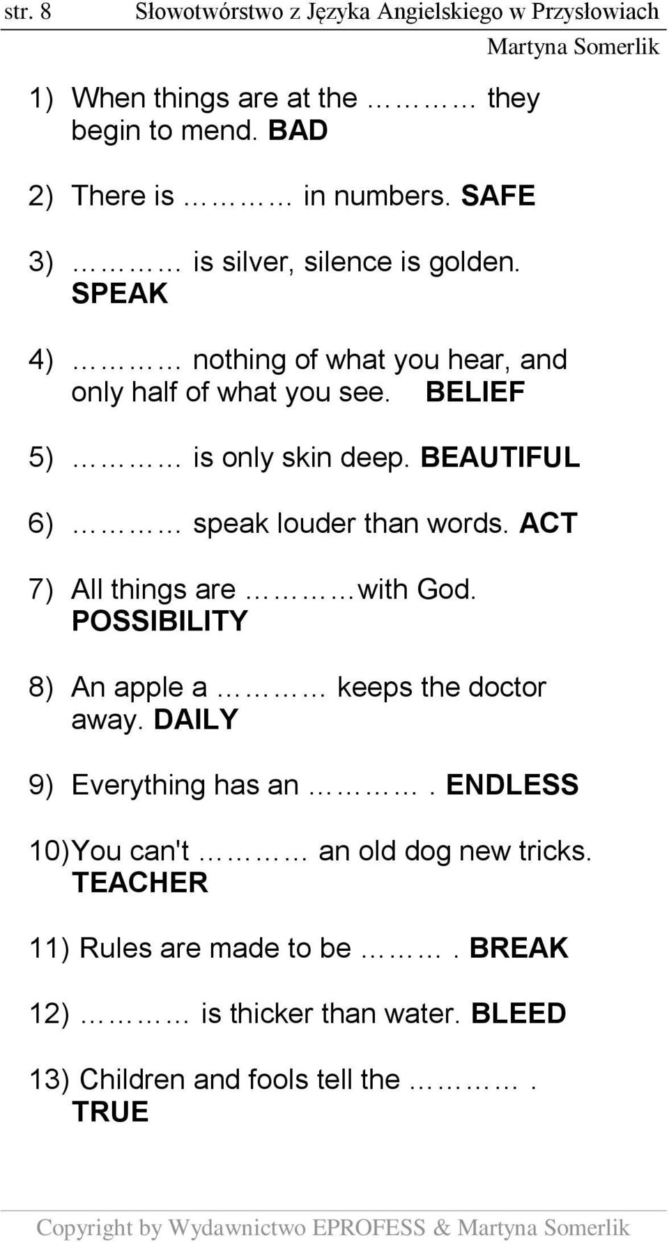 BEAUTIFUL 6) speak louder than words. ACT 7) All things are with God. POSSIBILITY 8) An apple a keeps the doctor away. DAILY 9) Everything has an.