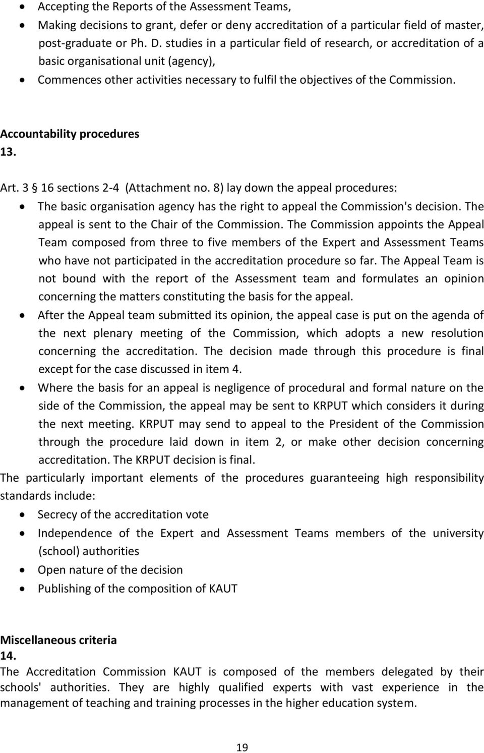 Accountability procedures 13. Art. 3 16 sections 2-4 (Attachment no. 8) lay down the appeal procedures: The basic organisation agency has the right to appeal the Commission's decision.