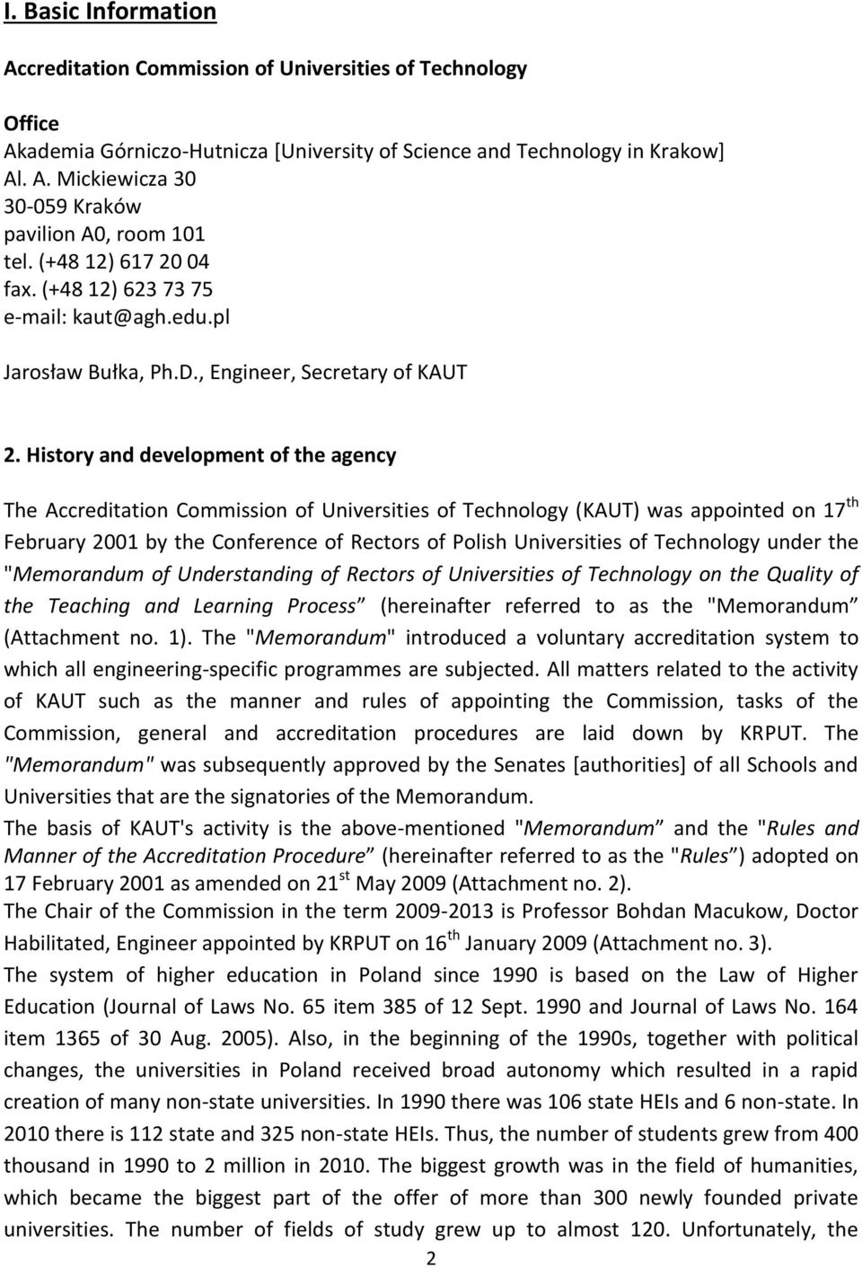 History and development of the agency The Accreditation Commission of Universities of Technology (KAUT) was appointed on 17 th February 2001 by the Conference of Rectors of Polish Universities of