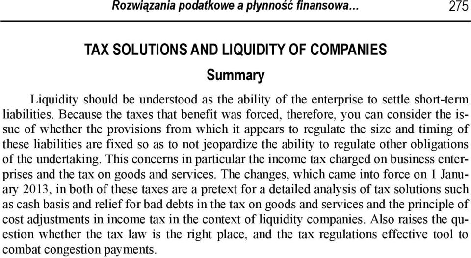 to not jeopardize the ability to regulate other obligations of the undertaking. This concerns in particular the income tax charged on business enterprises and the tax on goods and services.
