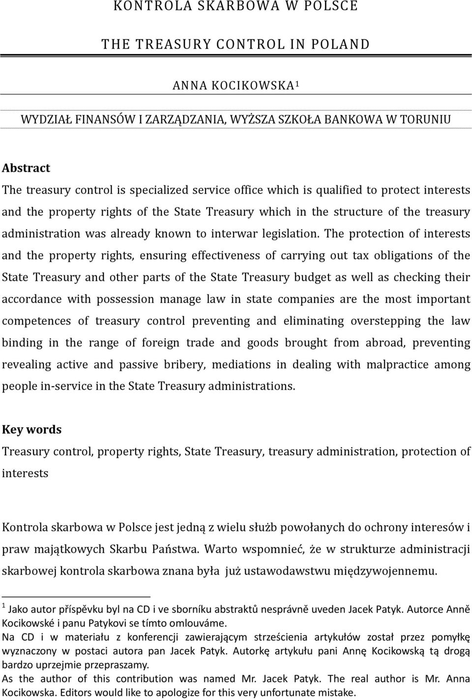The protection of interests and the property rights, ensuring effectiveness of carrying out tax obligations of the State Treasury and other parts of the State Treasury budget as well as checking