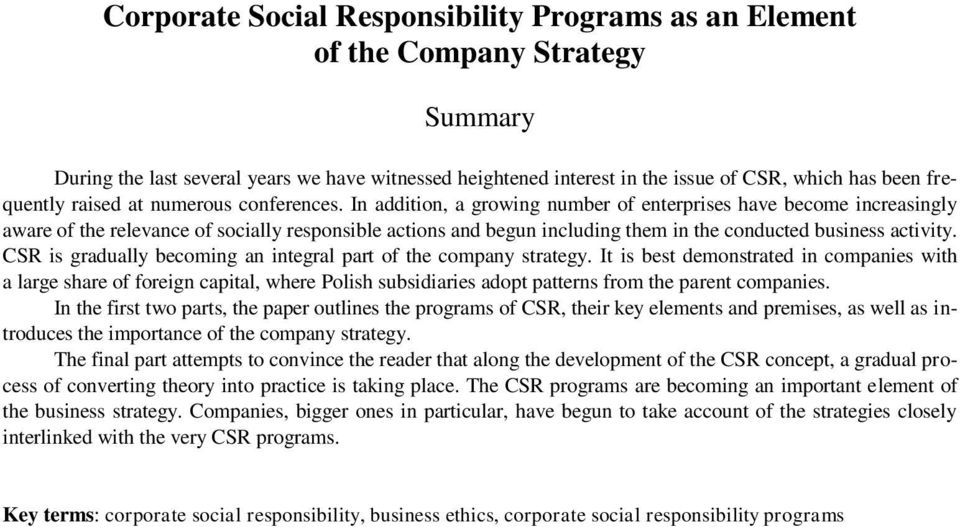 In addition, a growing number of enterprises have become increasingly aware of the relevance of socially responsible actions and begun including them in the conducted business activity.