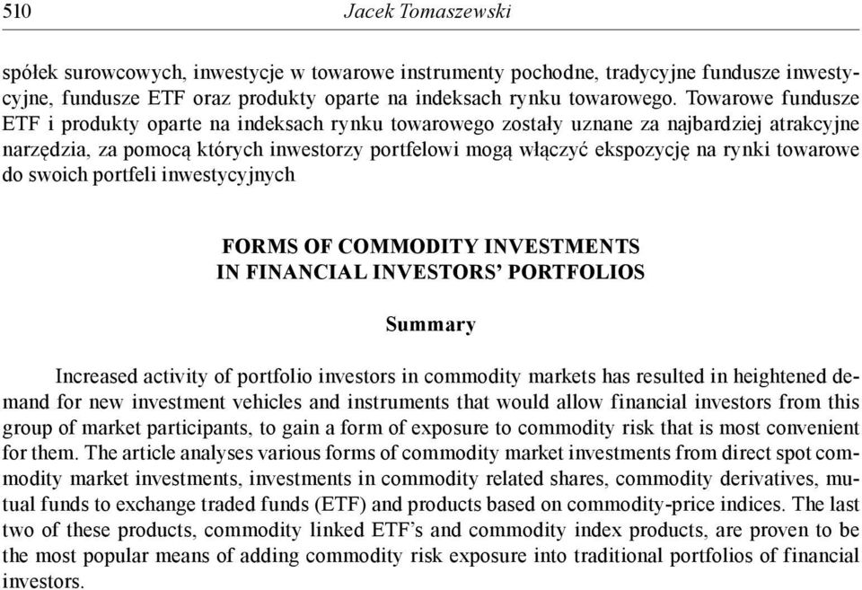 towarowe do swoich portfeli inwestycyjnych FORMS OF COMMODITY INVESTMENTS IN FINANCIAL INVESTORS PORTFOLIOS Summary Increased activity of portfolio investors in commodity markets has resulted in