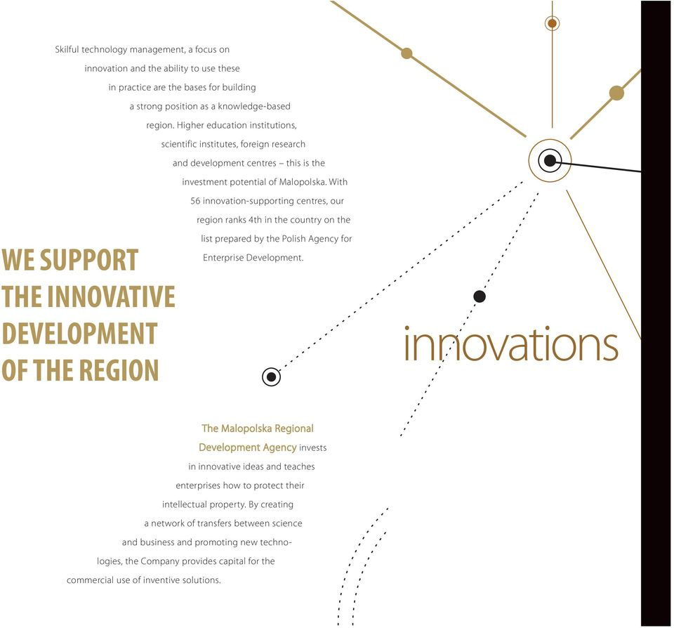 With 56 innovation-supporting centres, our region ranks 4th in the country on the WE SUPPORT THE INNOVATIVE DEVELOPMENT OF THE REGION list prepared by the Polish Agency for Enterprise Development.