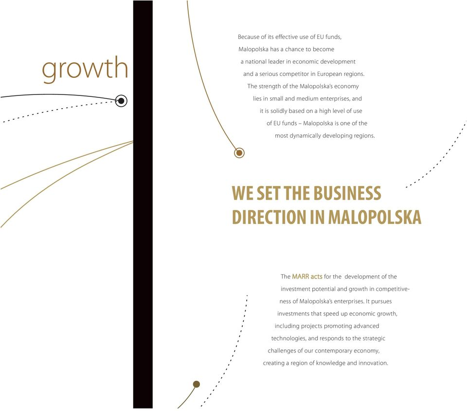 developing regions. WE SET THE BUSINESS DIRECTION IN MALOPOLSKA The MARR acts for the development of the investment potential and growth in competitiveness of Malopolska s enterprises.