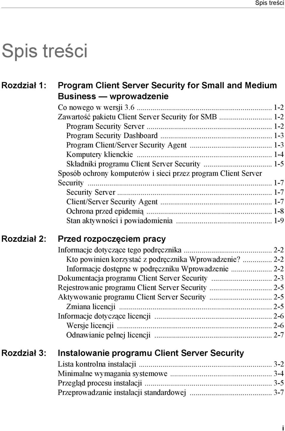 .. 1-4 Składniki programu Client Server Security... 1-5 Sposób ochrony komputerów i sieci przez program Client Server Security... 1-7 Security Server... 1-7 Client/Server Security Agent.