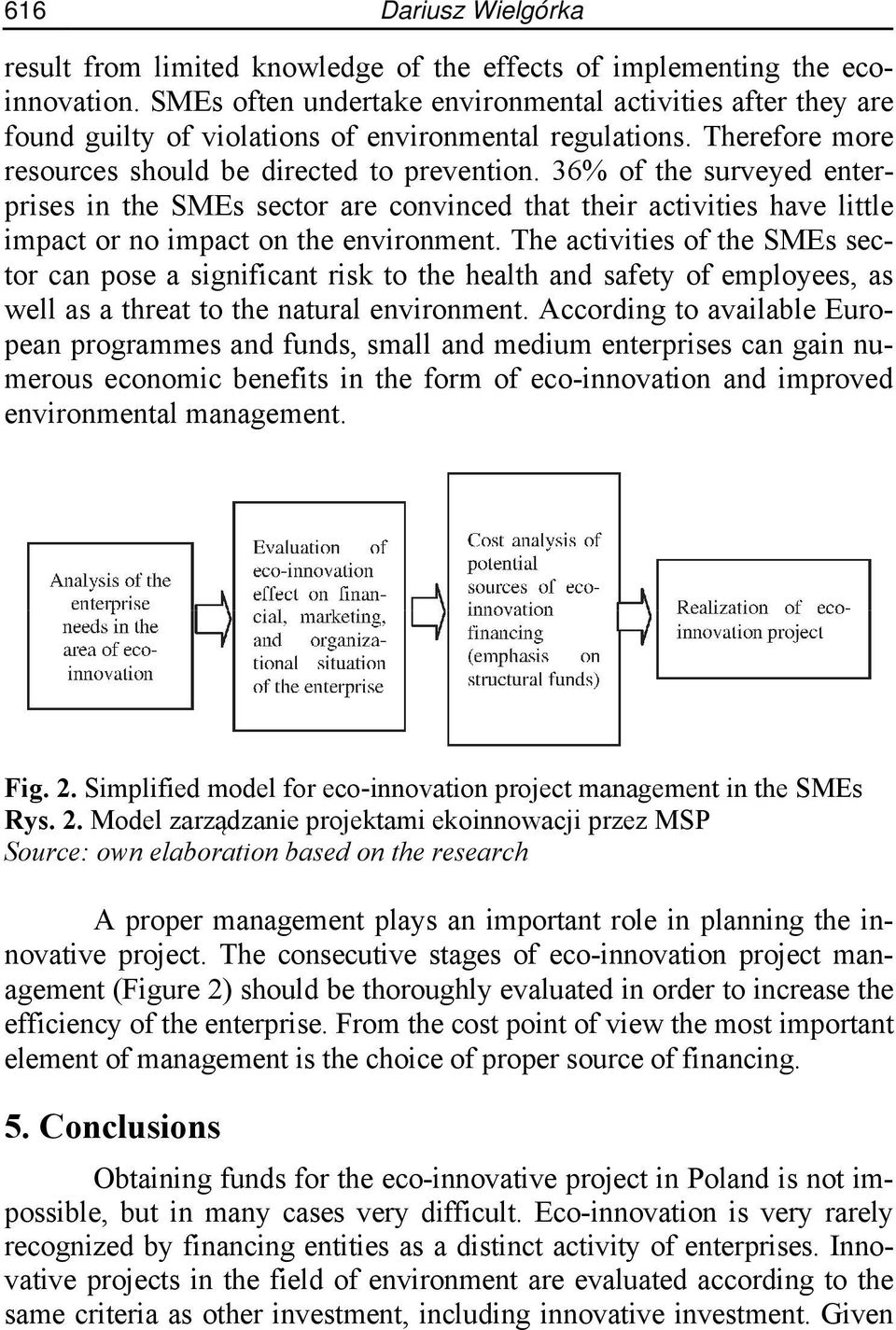 36% of the surveyed enterprises in the SMEs sector are convinced that their activities have little impact or no impact on the environment.