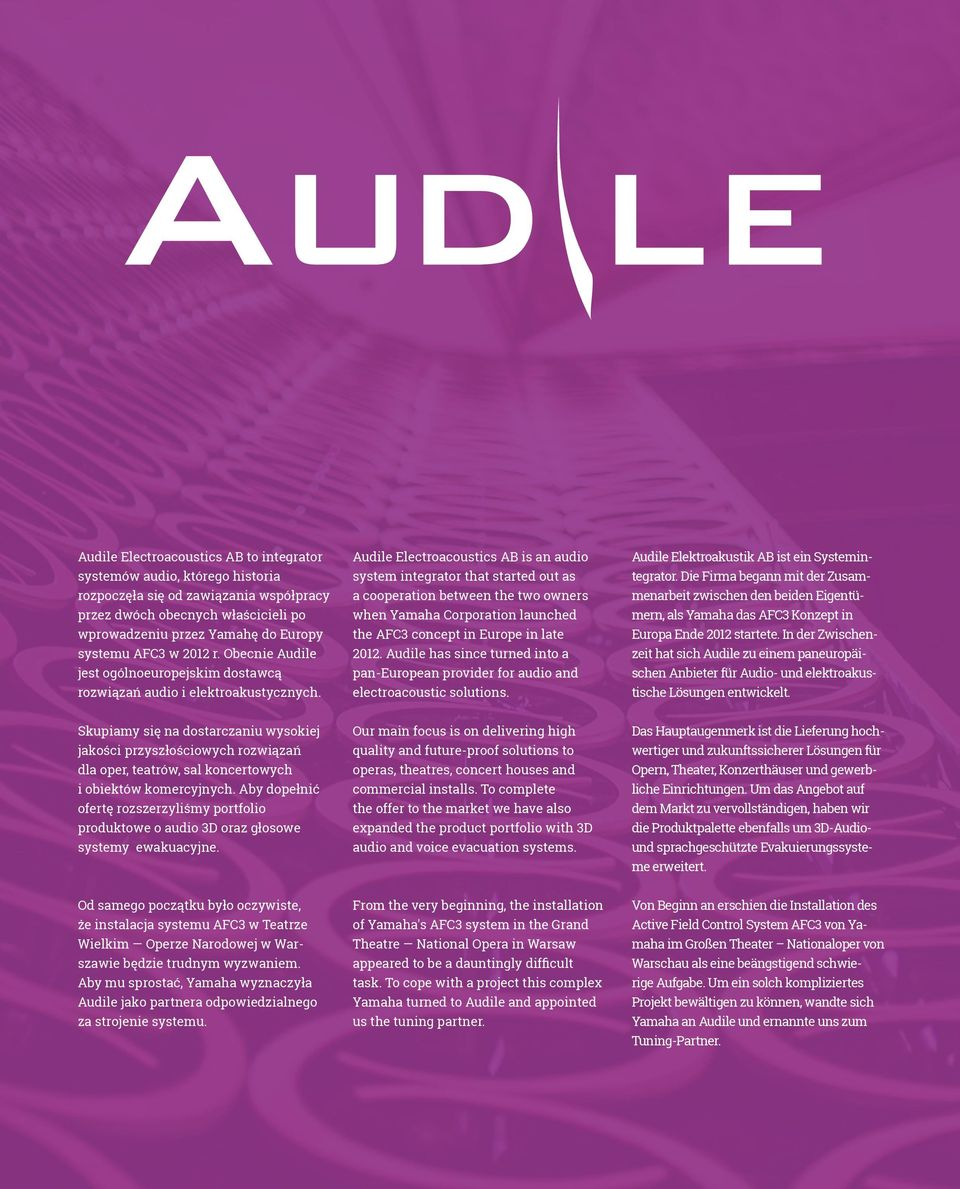 Audile Electroacoustics AB is an audio system integrator that started out as a cooperation between the two owners when Yamaha Corporation launched the AFC3 concept in Europe in late 2012.