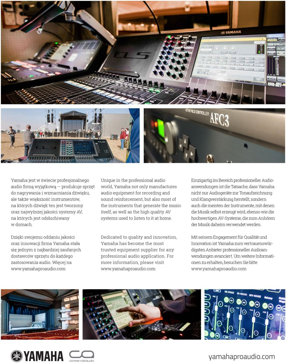 Unique in the professional audio world, Yamaha not only manufactures audio equipment for recording and sound reinforcement, but also most of the instruments that generate the music itself, as well as