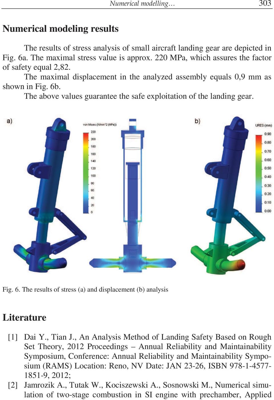 The above values guarantee the safe exploitation of the landing gear. Fig. 6. The results of stress (a) and displacement (b) analysis Literature [1] Dai Y., Tian J.