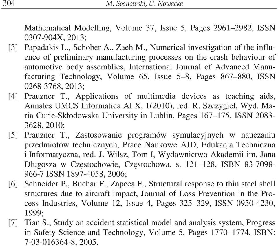 Volume 65, Issue 5 8, Pages 867 880, ISSN 0268-3768, 2013; [4] Prauzner T., Applications of multimedia devices as teaching aids, Annales UMCS Informatica AI X, 1(2010), red. R. Szczygieł, Wyd.