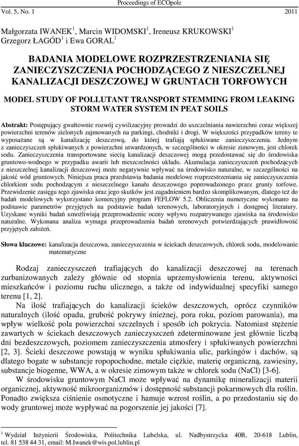 DESZCZOWEJ W GRUNTACH TORFOWYCH MODEL STUDY OF POLLUTANT TRANSPORT STEMMING FROM LEAKING STORM WATER SYSTEM IN PEAT SOILS Abstrakt: Postępujący gwałtownie rozwój cywilizacyjny prowadzi do