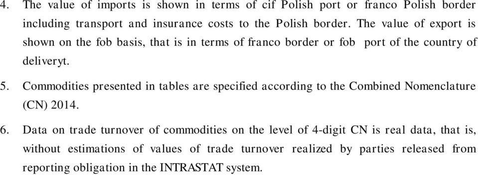 Commodities presented in tables are specified according to the Combined Nomenclature (CN) 2014. 6.