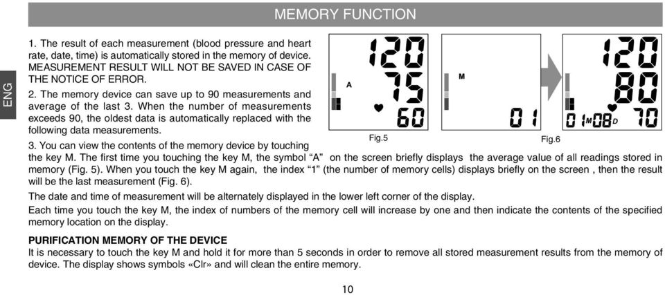 When the number of measurements exceeds 90, the oldest data is automatically replaced with the following data measurements. 3. You can view the contents of the memory device by touching Fig.5 Fig.