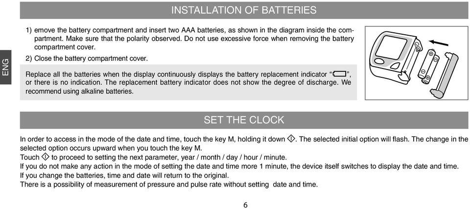 Replace all the batteries when the display continuously displays the battery replacement indicator, or there is no indication. The replacement battery indicator does not show the degree of discharge.