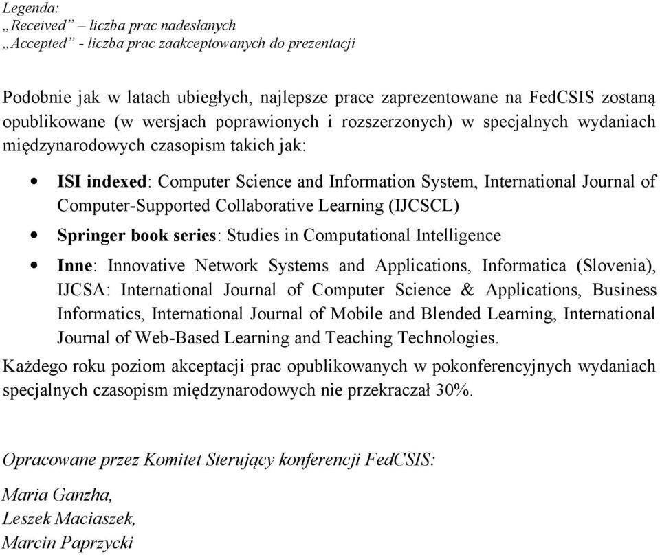 Collaborative Learning (IJCSCL) Springer book series: Studies in Computational Intelligence Inne: Innovative Network Systems and Applications, Informatica (Slovenia), IJCSA: International Journal of
