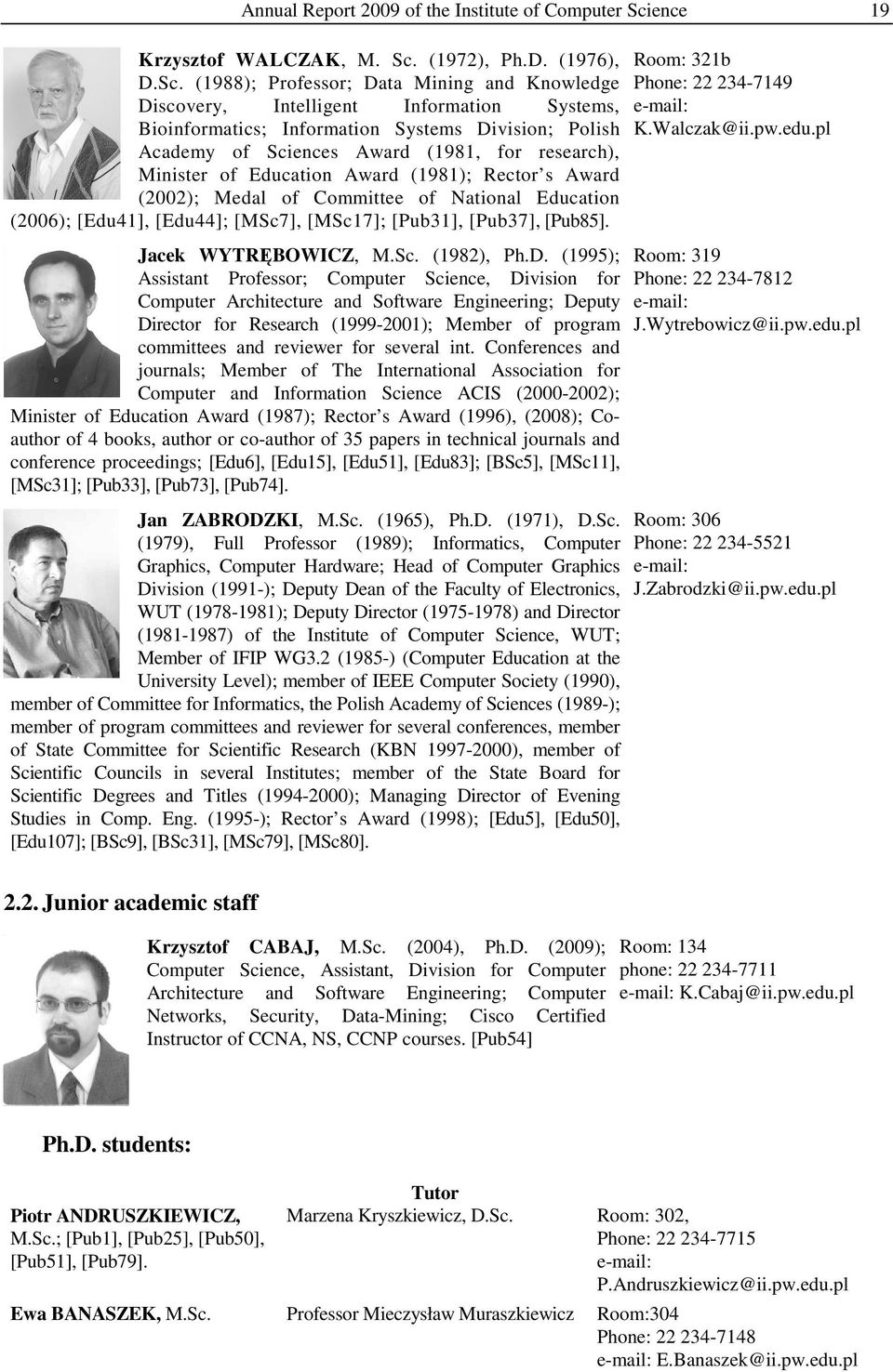 (1988); Professor; Data Mining and Knowledge Discovery, Intelligent Information Systems, Bioinformatics; Information Systems Division; Polish Academy of Sciences Award (1981, for research), Minister
