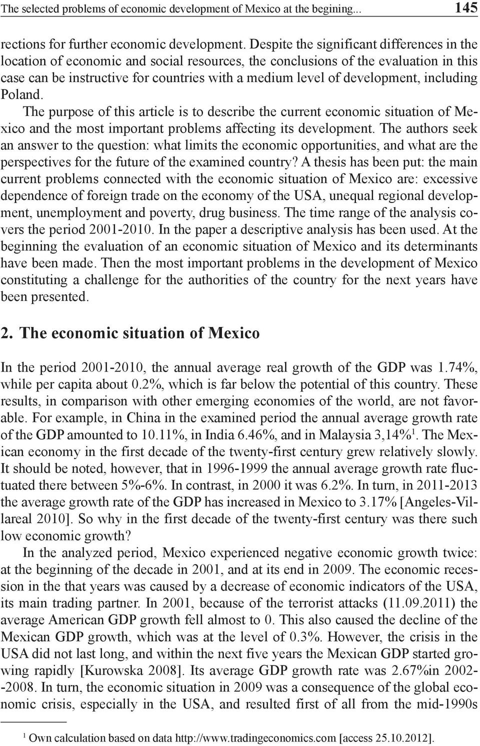 development, including Poland. The purpose of this article is to describe the current economic situation of Mexico and the most important problems affecting its development.