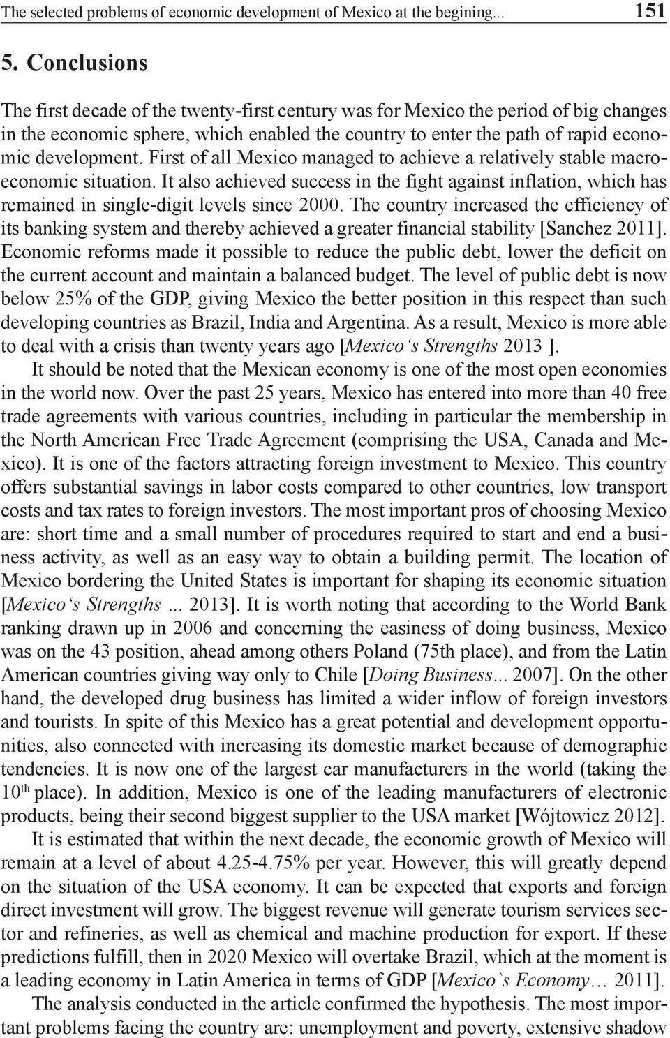 First of all Mexico managed to achieve a relatively stable macroeconomic situation. It also achieved success in the fight against inflation, which has remained in single-digit levels since 2000.