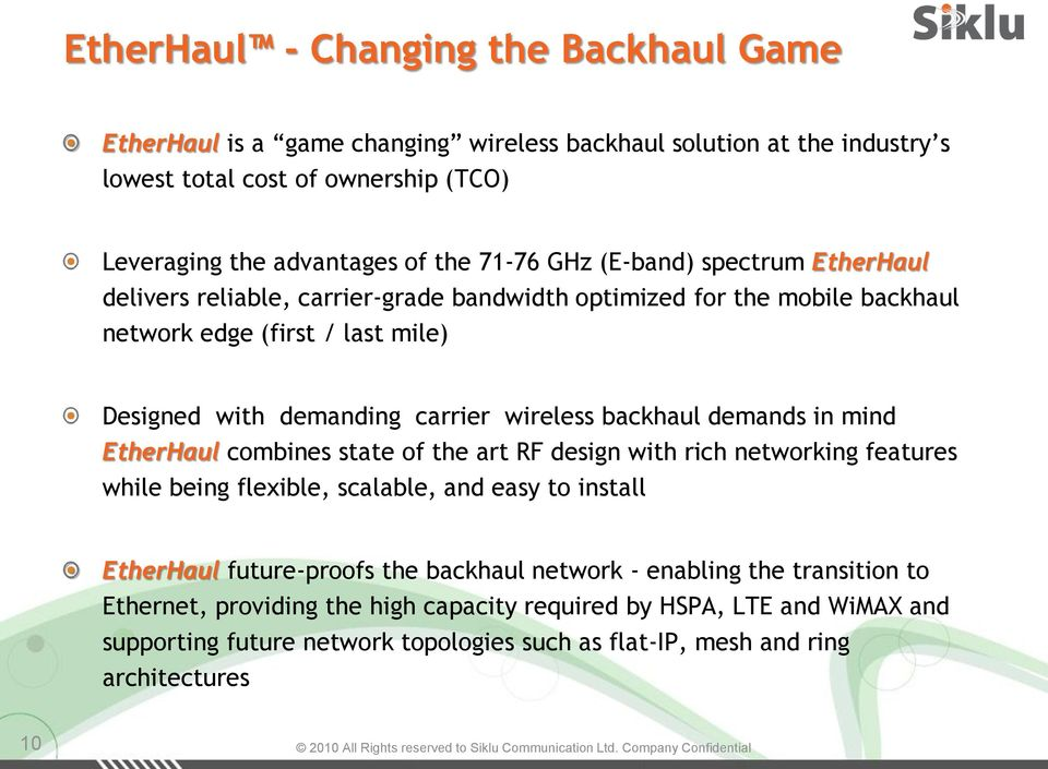backhaul demands in mind EtherHaul combines state of the art RF design with rich networking features while being flexible, scalable, and easy to install EtherHaul future-proofs the backhaul