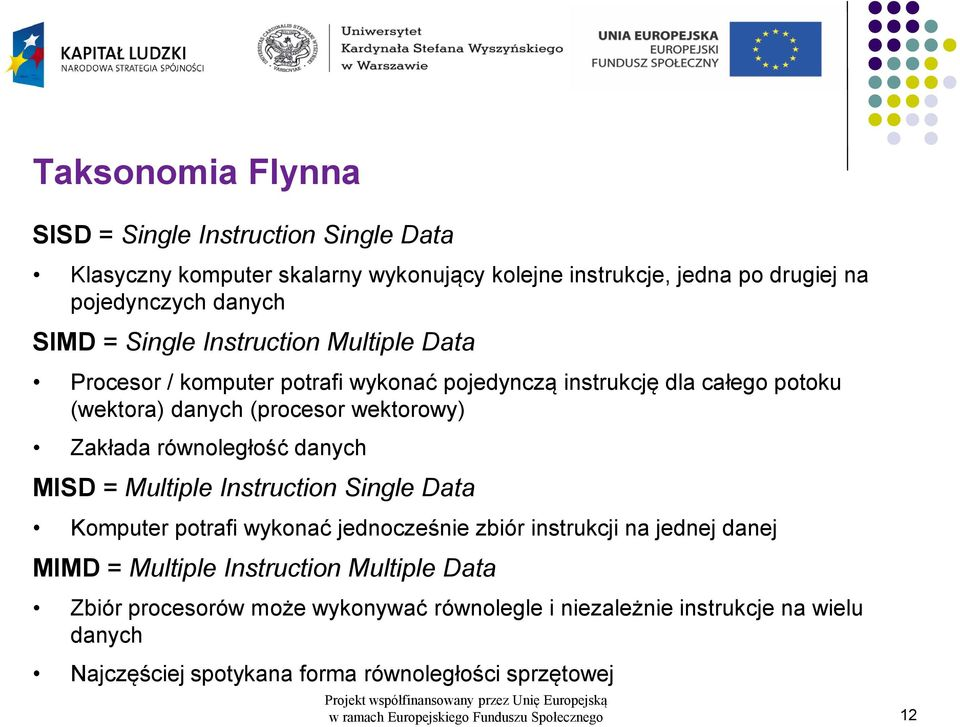 MISD = Multiple Instruction Single Data Komputer potrafi wykonać jednocześnie zbiór instrukcji na jednej danej MIMD = Multiple Instruction Multiple Data Zbiór