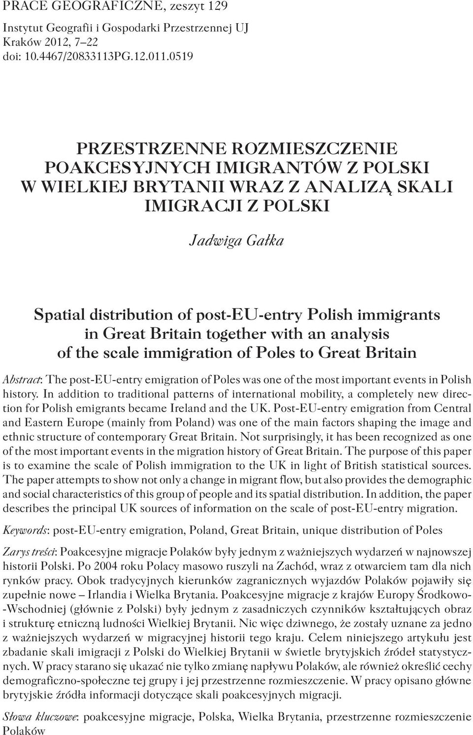 Great Britain together with an analysis of the scale immigration of Poles to Great Britain Abstract: The post-eu-entry emigration of Poles was one of the most important events in Polish history.