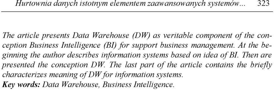 support business management. At the beginning the author describes information systems based on idea of BI.