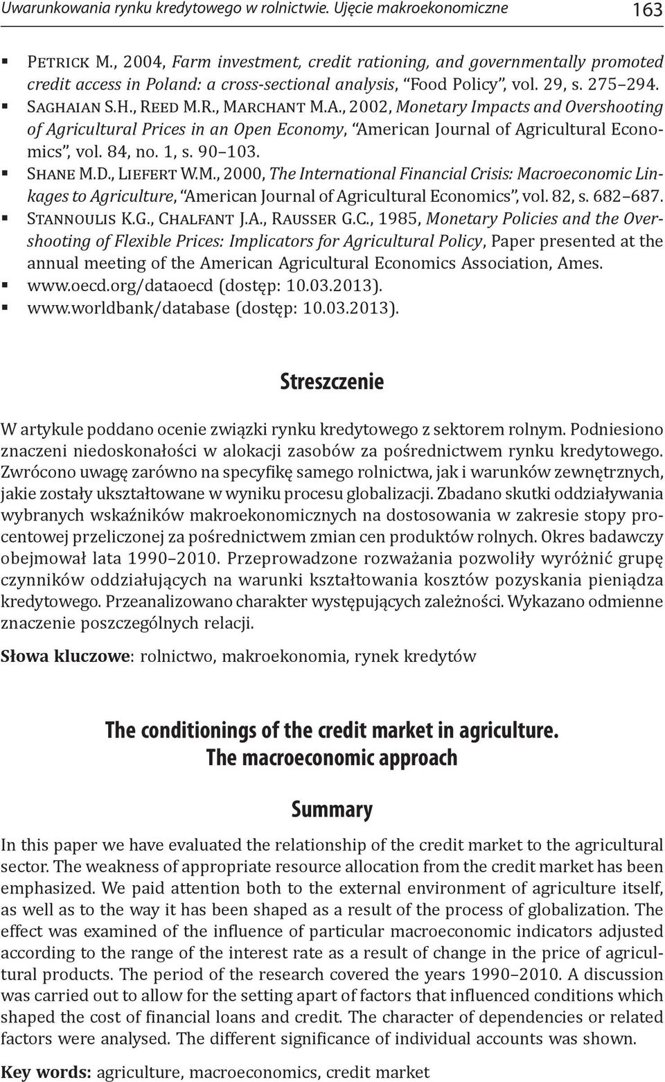 , 2002, Monetary Impacts and Overshooting of Agricultural Prices in an Open Economy, American Journal of Agricultural Economics, vol. 84, no. 1, s. 90 103. Shane M.D., Liefert W.M., 2000, The International Financial Crisis: Macroeconomic Linkages to Agriculture, American Journal of Agricultural Economics, vol.
