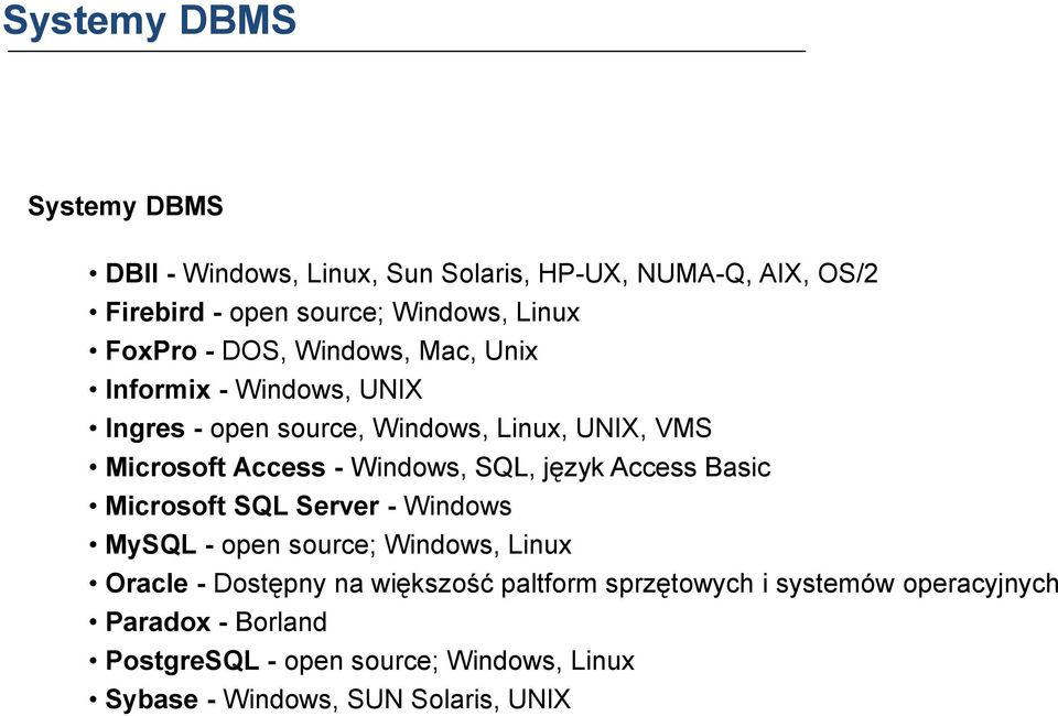 Windows, SQL, język Access Basic Microsoft SQL Server - Windows MySQL - open source; Windows, Linux Oracle - Dostępny na większość