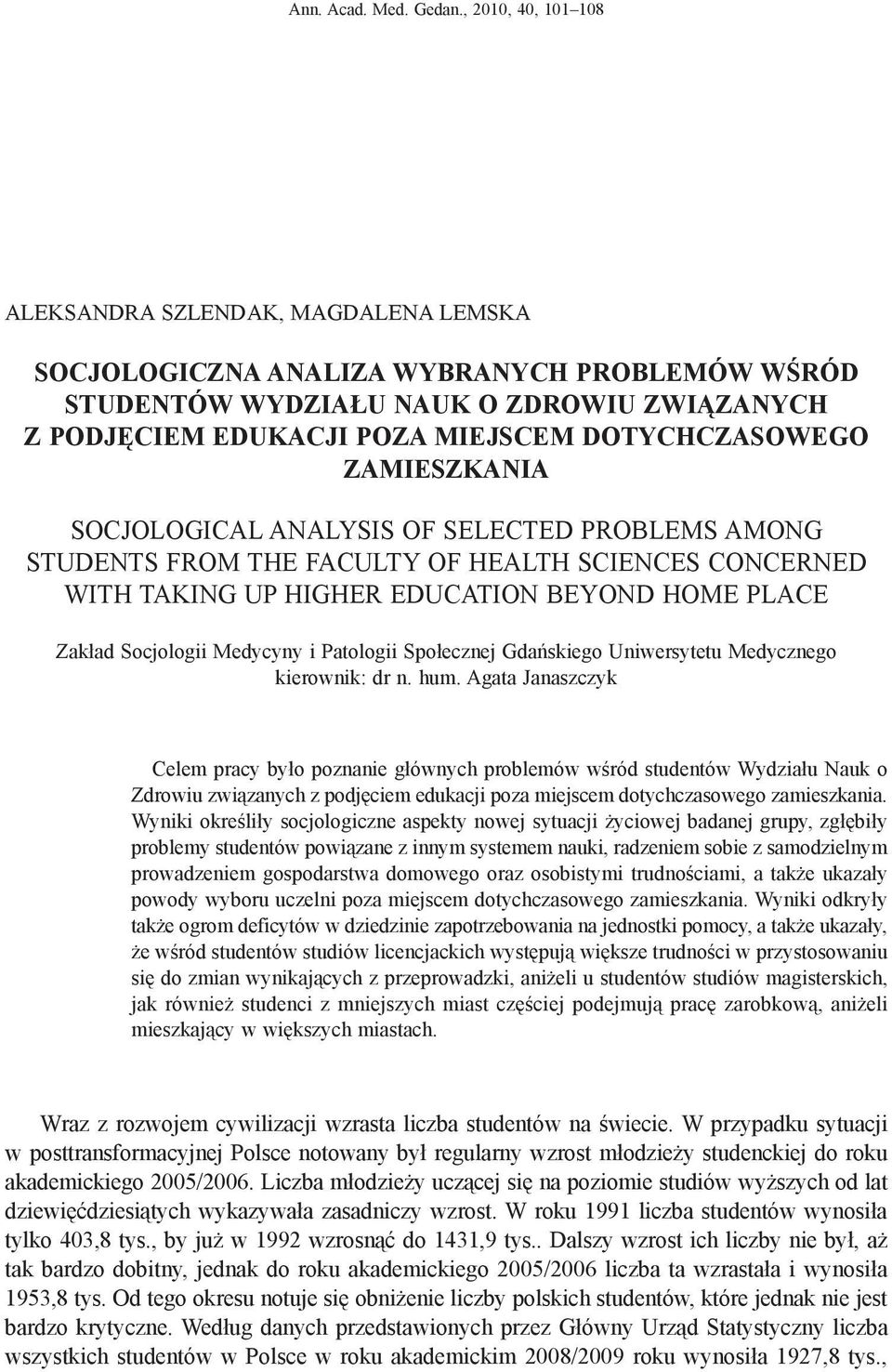 dotychczasowego zamieszkania Socjological analysis of selected problems among students from the Faculty of Health Sciences concerned with taking up higher education beyond home place Zakład