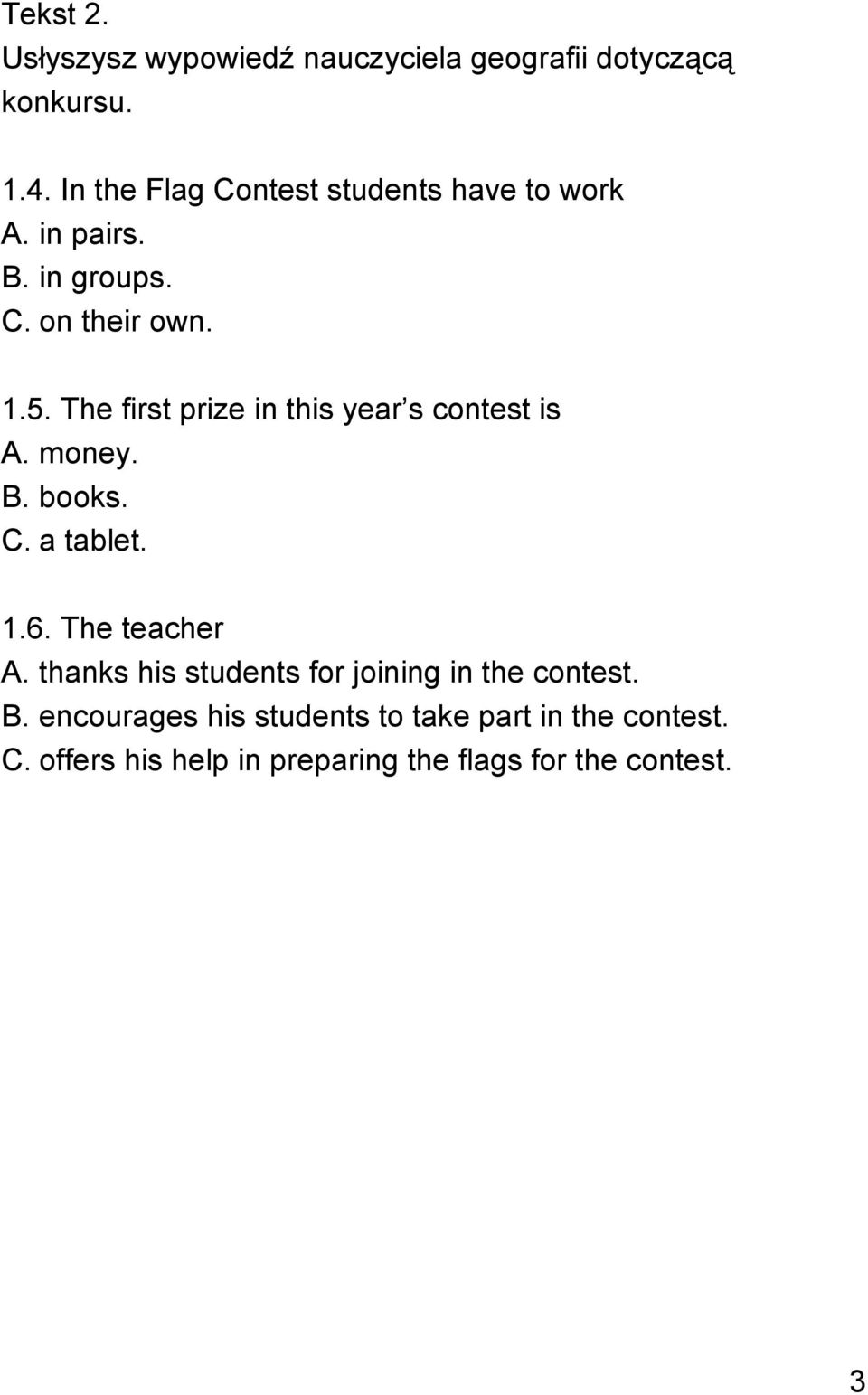 The first prize in this year s contest is A. money. B. books. C. a tablet. 1.6. The teacher A.