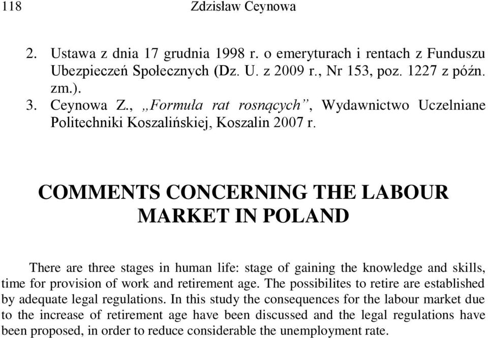 COMMENTS CONCERNING THE LABOUR MARKET IN POLAND There are three stages in human life: stage of gaining the knowledge and skills, time for provision of work and retirement age.