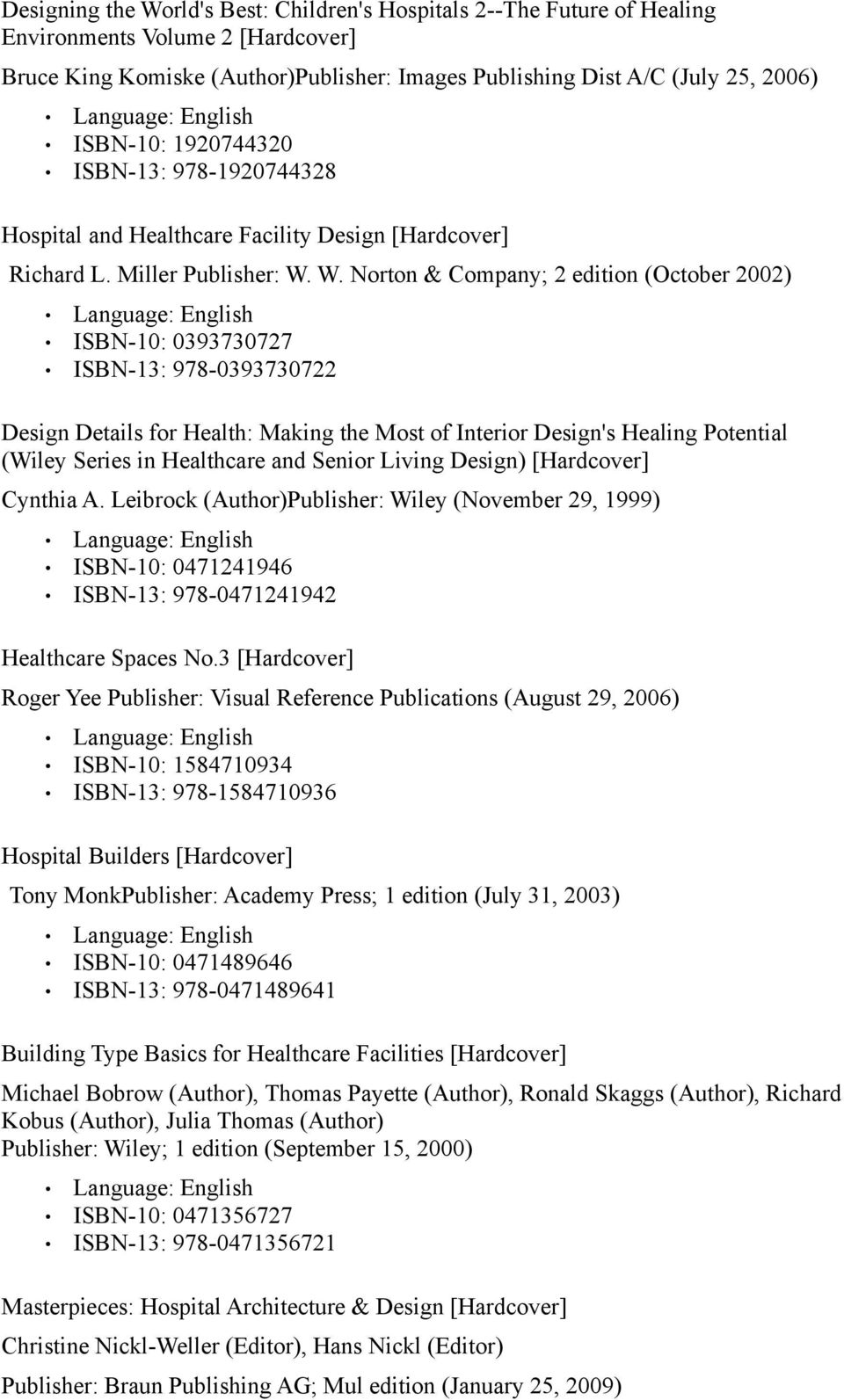 W. Norton & Company; 2 edition (October 2002) ISBN-10: 0393730727 ISBN-13: 978-0393730722 Design Details for Health: Making the Most of Interior Design's Healing Potential (Wiley Series in Healthcare