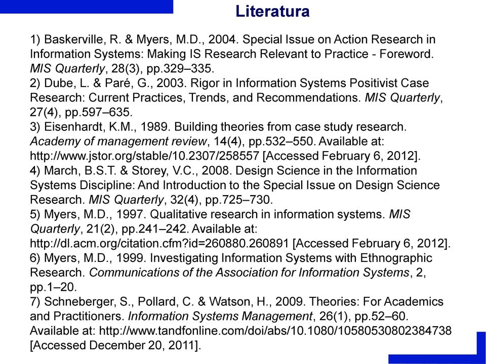 Building theories from case study research. Academy of management review, 14(4), pp.532 550. Available at: http://www.jstor.org/stable/10.2307/258557 [Accessed February 6, 2012]. 4) March, B.S.T.