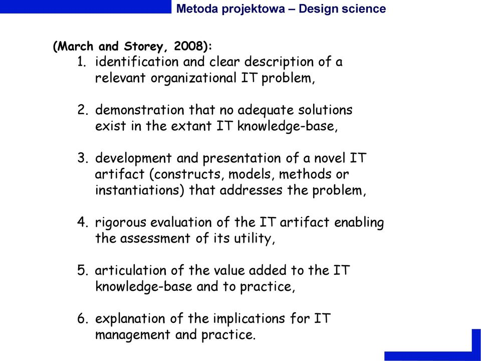 development and presentation of a novel IT artifact (constructs, models, methods or instantiations) that addresses the problem, 4.