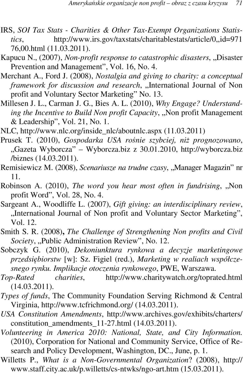 Merchant A., Ford J. (2008), Nostalgia and giving to charity: a conceptual framework for discussion and research, International Journal of Non profit and Voluntary Sector Marketing No. 13. Millesen J.