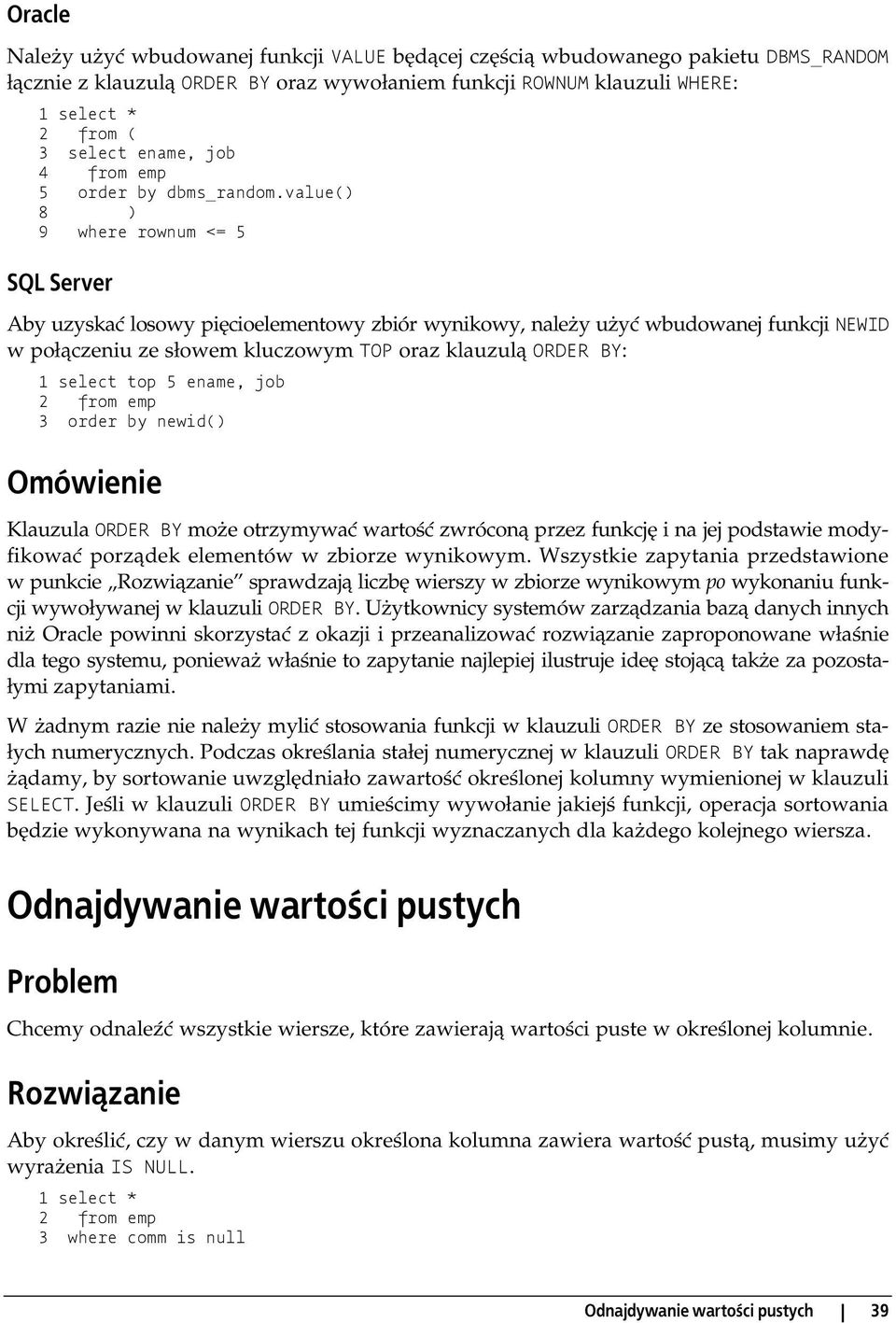 value() 8 ) 9 where rownum <= 5 SQL Server Aby uzyskać losowy pięcioelementowy zbiór wynikowy, należy użyć wbudowanej funkcji NEWID w połączeniu ze słowem kluczowym TOP oraz klauzulą ORDER BY: 1