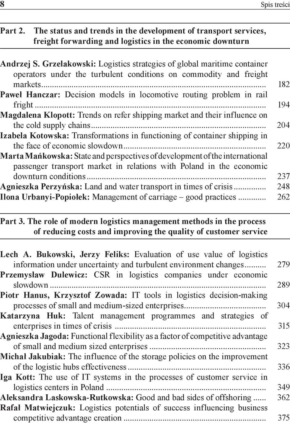 .. 182 Paweł Hanczar: Decision models in locomotive routing problem in rail fright... 194 Magdalena Klopott: Trends on refer shipping market and their influence on the cold supply chains.