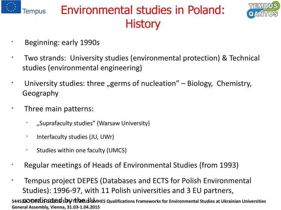 within one faculty (UMCS) Regular meetings of Heads of Environmental Studies (from 1993) Tempus project DEPES (Databases and ECTS for Polish Environmental Studies): 1996-97,